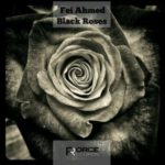 "Fei Ahmed released his new album ""Black Roses"" from Force Records."